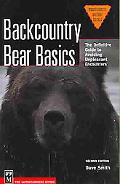 Backcountry Bear Basics The Definitive Guide to Avoiding Unpleasant Encounters
