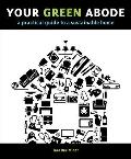 Your Green Abode : A Practical Guide to a Sustainable Home
