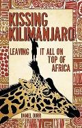 Kissing Kilimanjaro : Leaving It All on Top of Africa