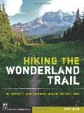 Hiking the Wonderland Trail : The Complete Guide to Mount Rainier's Premier Trail