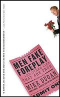 Men Fake Foreplay And Other Lies That Are True