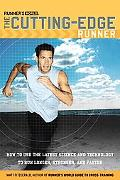 Runner's World the Cutting-Edge Runner: How to Use the Latest Science and Technology to Run ...
