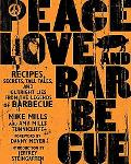 Peace, Love, and Barbecue Recipes, Secrets, Tall Tales, And Outright Lies From The Legends O...