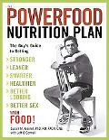 Powerfood Nutrition Plan The Guy's Guide to Getting Stronger, Leaner, Smarter, Healthier, Be...