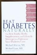 Beat Diabetes Naturally The Best Foods, Herbs, Supplements, and Lifestyle Strategies to Opti...