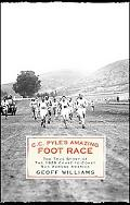 C.c. Pyle's Amazing Foot Race The True Story of the 1928 Coast-to-coast Run Across America