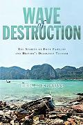 Wave of Destruction The Stories of Four Families and History's Deadliest Tsunami