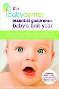 Babycenter's Essential Guide to Your Baby's First Year Expert Advice and Mom-to-mom Wisdom f...