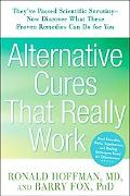 Alternative Cures That Really Work Food Remedies, Hebs, Supplements, and Healing Techniques ...