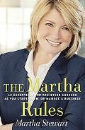 Martha Rules 10 Essentials for Achieving Success as You Start, Build, or Manage A Business