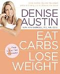 Eat Carbs, Lose Weight Drop All the Pounds You Want Without Giving Up the Foods You Love