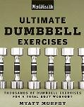 Men's Health Ultimate Dumbbell Exercise Thousands of Dumbbell Exercises for a Total Body Wor...