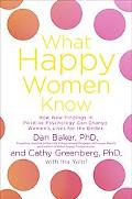 What Happy Women Know How New Findings in Positive Psychology Can Change Women's Lives for t...