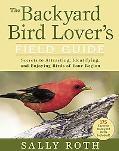 Backyard Bird Lover's Field Guide Secrets to Attracting, Identifying, and Enjoying Birds of ...