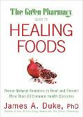 Green Pharmacy Guide to Healing Foods: Proven Natural Remedies to Treat and Prevent More Tha...