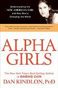 Alpha Girls Understanding the New American Girl and How She Is Changing the World