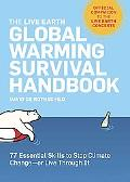 Live Earth Global Warming Survival Handbook 77 Essential Skills to Stop Climate Change--or L...