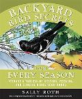 Backyard Bird Secrets for Every Season: Attract a Variety of Nesting, Feeding, and Singing B...