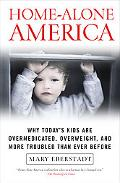 Home-alone America Why Today's Kids Are Overmedicated, Overweight, And More Troubled Than Be...