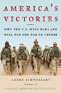 America's Victories Why the U.S. Wins Wars and Will Win the War on Terror