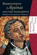 Rediscovering Aquinas and the Sacraments : Studies in Sacramental Theology