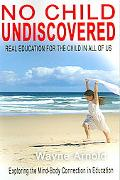 No Child Undiscovered (Real Education For The Child In All Of Us)