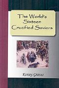 World's Sixteen Crucified Saviors