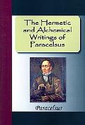 Hermetic and Alchemical Writings of Paracelsus