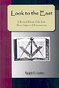 Look to the East: A Revised Ritual of the First Three Degrees of Freemasonry