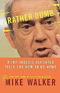 Rather Dumb A Top Tabloid Reporter Tells Cbs How To Do News