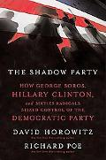 Shadow Party How George Soros, Hillary Clinton, And Sixties Radicals Seized Control of the D...