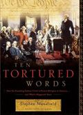 Ten Tortured Words How the Founding Fathers Tried to Protect Religion in America . . . and W...
