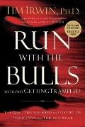 Run With the Bulls Without Getting Trampled: The Qualities You Need to Stay Out of Harm's Wa...