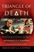 Triangle of Death: The Shocking Truth About the Role of South Vietnam and the French Mafia i...