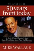 The Way We Will Be 50 Years from Today: 60 Of The World's Greatest Minds Share Their Visions...