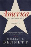 America: The Last Best Hope (Volume III): From the Collapse of Communism to the Rise of Radi...