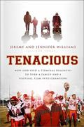 Tenacious : How God Used a Terminal Diagnosis to Turn a Family and a Football Team into Cham...