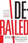 Derailed : Five Lessons Learned from Catastrophic Failures of Leadership (NelsonFree)