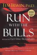 Run with the Bulls Without Getting Trampled : The Qualities You Need to Stay Out of Harm's W...