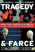 Tragedy And Farce How The American Media Sell Wars, Spin Elections, And Destroy Democracy