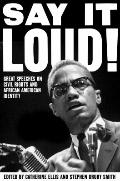 Say It Loud : Great Speeches on Civil Rights and African American Identity
