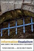 Information Feudalism Who Owns the Knowledge Economy?