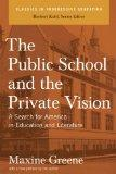 Public School and the Private Vision : A Search for America in Education and Literature
