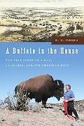 Buffalo in the House The True Story About a Man, an Animal, and the American West