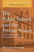 Public School and the Private Vision A Search for America in Education and Literature