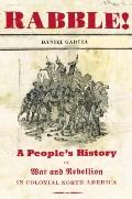 Rabble : A People's History of War and Rebellion in Colonial North America