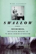 Swallow : Foreign Bodies, Their Ingestion, Inspiration, and the Curious Doctor Who Extracted...