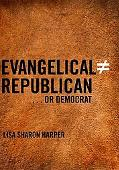 Evangelical Does Not Equal Republican...Or Democrat