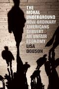 Moral Underground: How Ordinary Americans Subvert an Unfair Economy