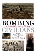 Bombing Civilians: A Twentieth-Century History (New Press)